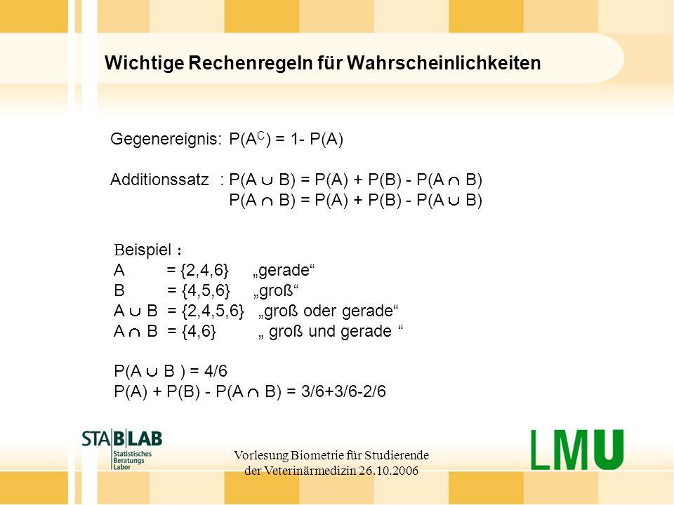 Vorlesung Biometrie für Studierende der Veterinärmedizin 26.10.2006 Wichtige Rechenregeln für Wahrscheinlichkeiten Gegenereignis: P(A C ) = 1- P(A) Ad