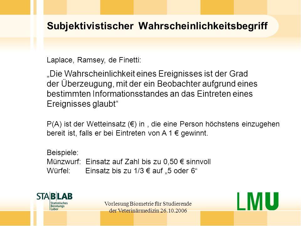 Vorlesung Biometrie für Studierende der Veterinärmedizin 26.10.2006 Subjektivistischer Wahrscheinlichkeitsbegriff Laplace, Ramsey, de Finetti: Die Wah