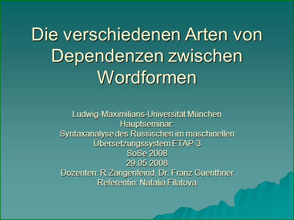 Die verschiedenen Arten von Dependenzen zwischen Wordformen Ludwig-Maximilians-Universität München Hauptseminar: Syntaxanalyse des Russischen im masch