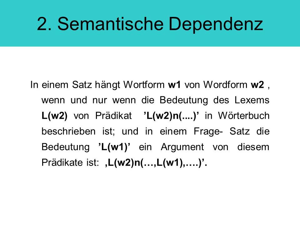 2. Semantische Dependenz In einem Satz hängt Wortform w1 von Wordform w2, wenn und nur wenn die Bedeutung des Lexems L(w2) von Prädikat L(w2)n(....) i