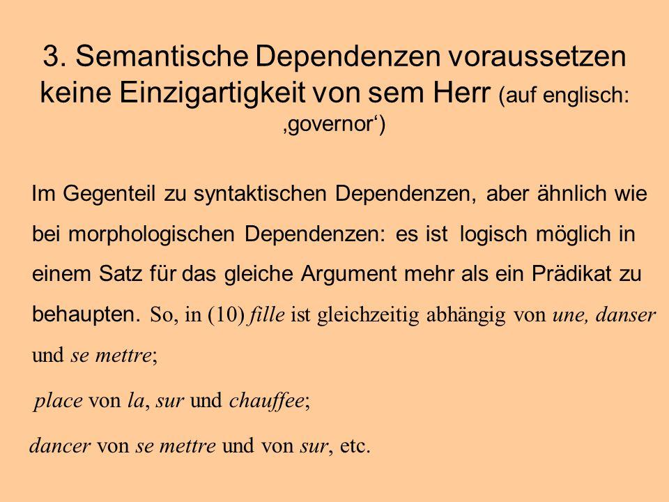 3. Semantische Dependenzen voraussetzen keine Einzigartigkeit von sem Herr (auf englisch: governor) Im Gegenteil zu syntaktischen Dependenzen, aber äh