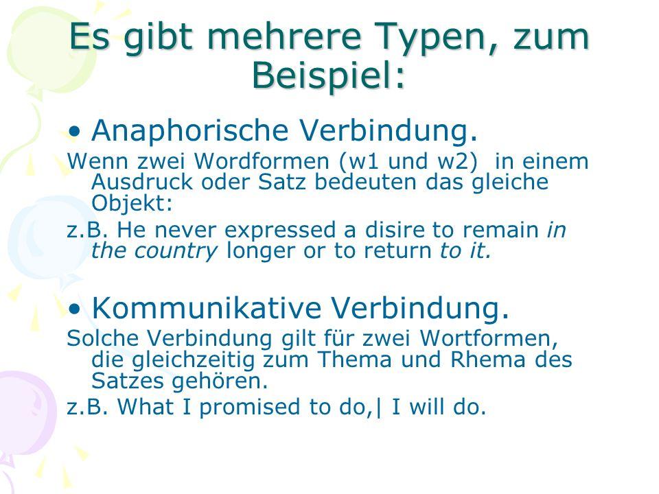 Es gibt mehrere Typen, zum Beispiel: Anaphorische Verbindung. Wenn zwei Wordformen (w1 und w2) in einem Ausdruck oder Satz bedeuten das gleiche Objekt