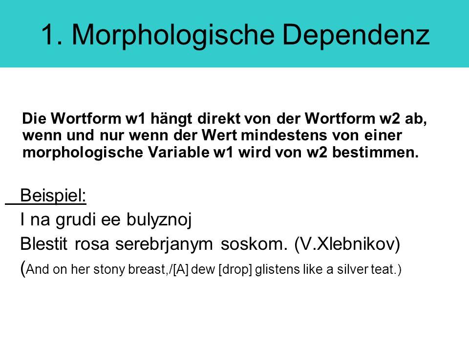 1. Morphologische Dependenz Die Wortform w1 hängt direkt von der Wortform w2 ab, wenn und nur wenn der Wert mindestens von einer morphologische Variab