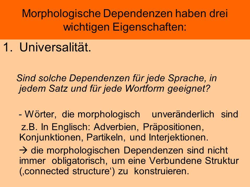 Morphologische Dependenzen haben drei wichtigen Eigenschaften: 1.Universalität. Sind solche Dependenzen für jede Sprache, in jedem Satz und für jede W