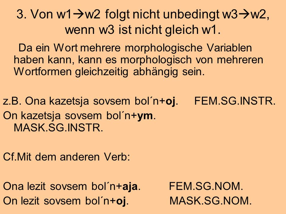 3. Von w1 w2 folgt nicht unbedingt w3 w2, wenn w3 ist nicht gleich w1. Da ein Wort mehrere morphologische Variablen haben kann, kann es morphologisch