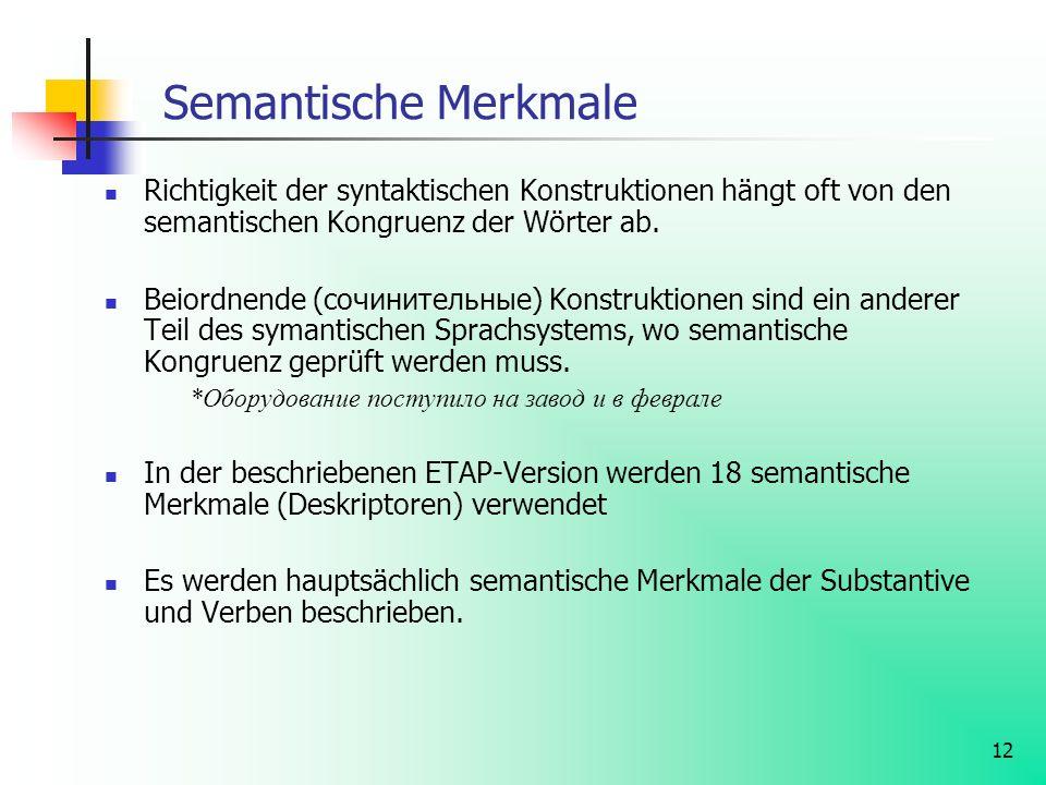 12 Semantische Merkmale Richtigkeit der syntaktischen Konstruktionen hängt oft von den semantischen Kongruenz der Wörter ab. Beiordnende (сочинительны