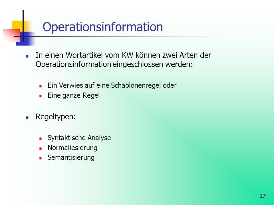 17 Operationsinformation In einen Wortartikel vom KW können zwei Arten der Operationsinformation eingeschlossen werden: Ein Verwies auf eine Schablone