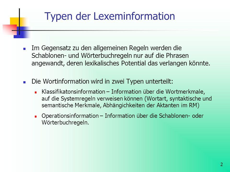 2 Typen der Lexeminformation Im Gegensatz zu den allgemeinen Regeln werden die Schablonen- und Wörterbuchregeln nur auf die Phrasen angewandt, deren l