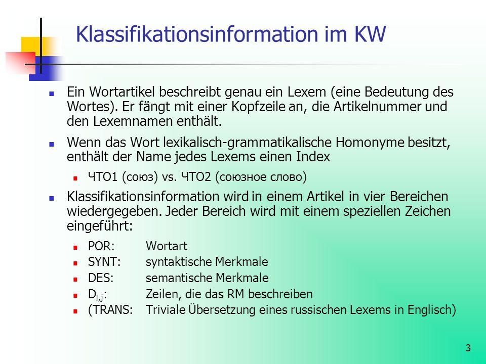 3 Klassifikationsinformation im KW Ein Wortartikel beschreibt genau ein Lexem (eine Bedeutung des Wortes). Er fängt mit einer Kopfzeile an, die Artike