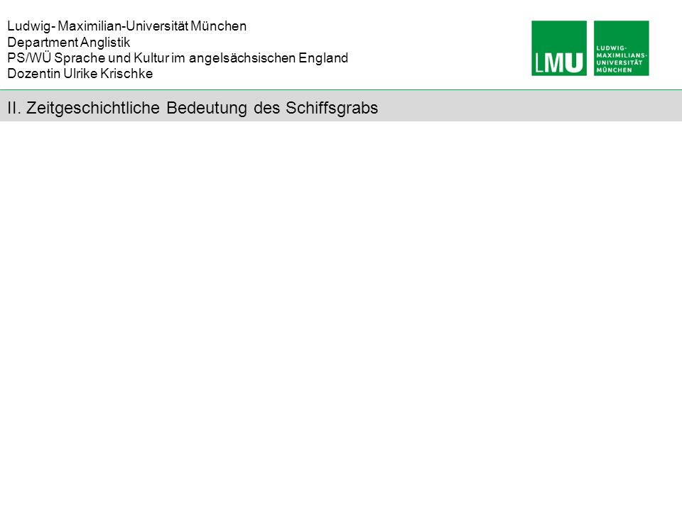 Ludwig- Maximilian-Universität München Department Anglistik PS/WÜ Sprache und Kultur im angelsächsischen England Dozentin Ulrike Krischke II. Zeitgesc