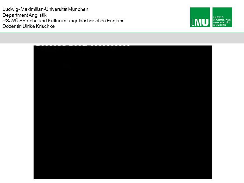 Ludwig- Maximilian-Universität München Department Anglistik PS/WÜ Sprache und Kultur im angelsächsischen England Dozentin Ulrike Krischke 1.
