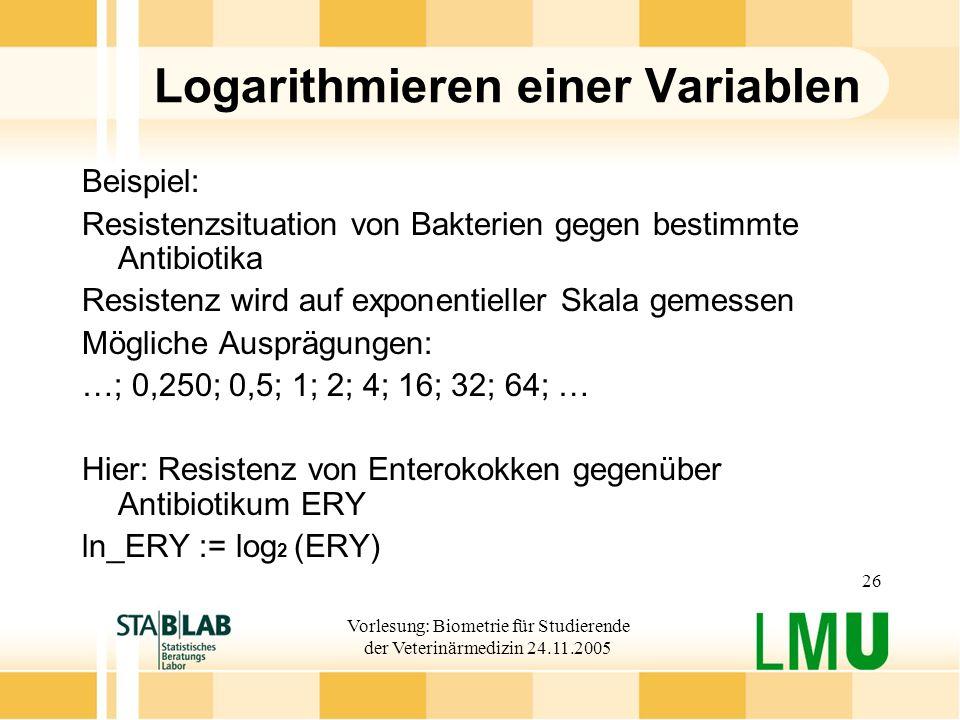 Vorlesung: Biometrie für Studierende der Veterinärmedizin 24.11.2005 26 Logarithmieren einer Variablen Beispiel: Resistenzsituation von Bakterien gege