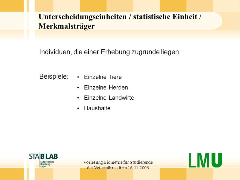 Vorlesung Biometrie für Studierende der Veterinärmedizin 16.11.2006 Unterscheidungseinheiten / statistische Einheit / Merkmalsträger Einzelne Tiere Ei