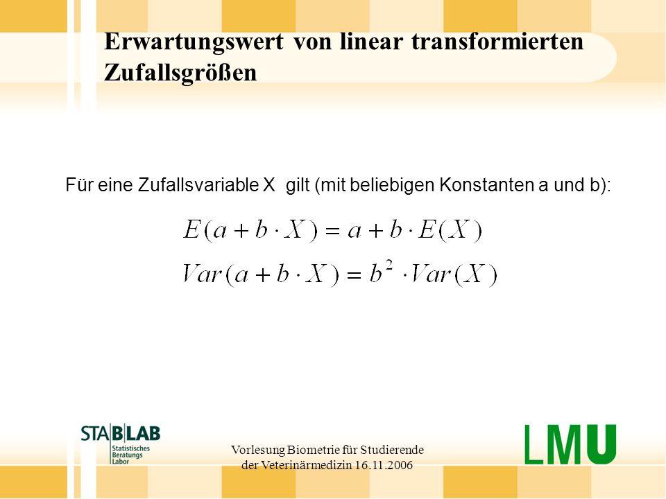 Vorlesung Biometrie für Studierende der Veterinärmedizin 16.11.2006 Erwartungswert von linear transformierten Zufallsgrößen Für eine Zufallsvariable X