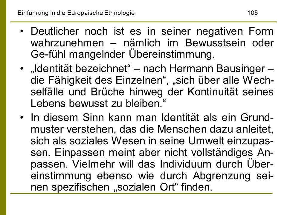 Einführung in die Europäische Ethnologie105 Deutlicher noch ist es in seiner negativen Form wahrzunehmen – nämlich im Bewusstsein oder Ge-fühl mangeln