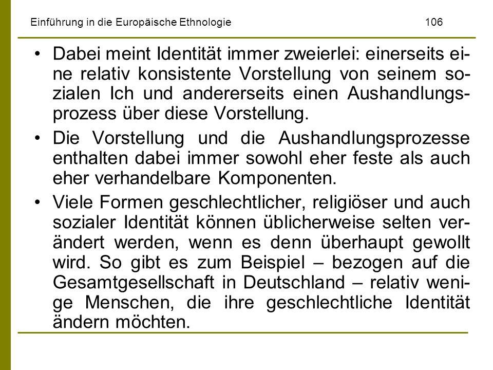 Einführung in die Europäische Ethnologie106 Dabei meint Identität immer zweierlei: einerseits ei- ne relativ konsistente Vorstellung von seinem so- zi