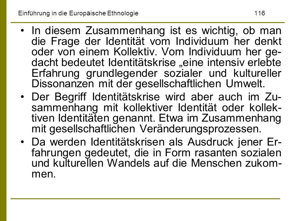 Einführung in die Europäische Ethnologie116 In diesem Zusammenhang ist es wichtig, ob man die Frage der Identität vom Individuum her denkt oder von ei