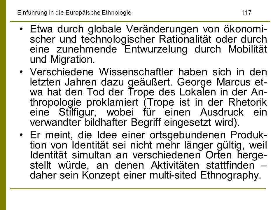 Einführung in die Europäische Ethnologie117 Etwa durch globale Veränderungen von ökonomi- scher und technologischer Rationalität oder durch eine zuneh