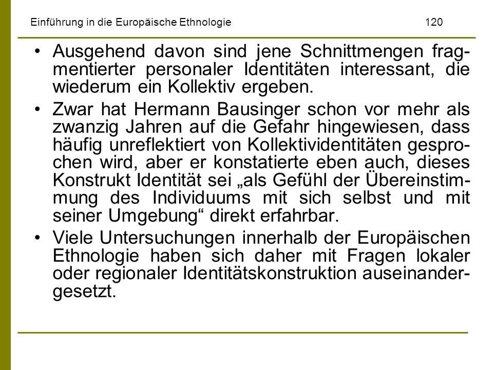 Einführung in die Europäische Ethnologie120 Ausgehend davon sind jene Schnittmengen frag- mentierter personaler Identitäten interessant, die wiederum