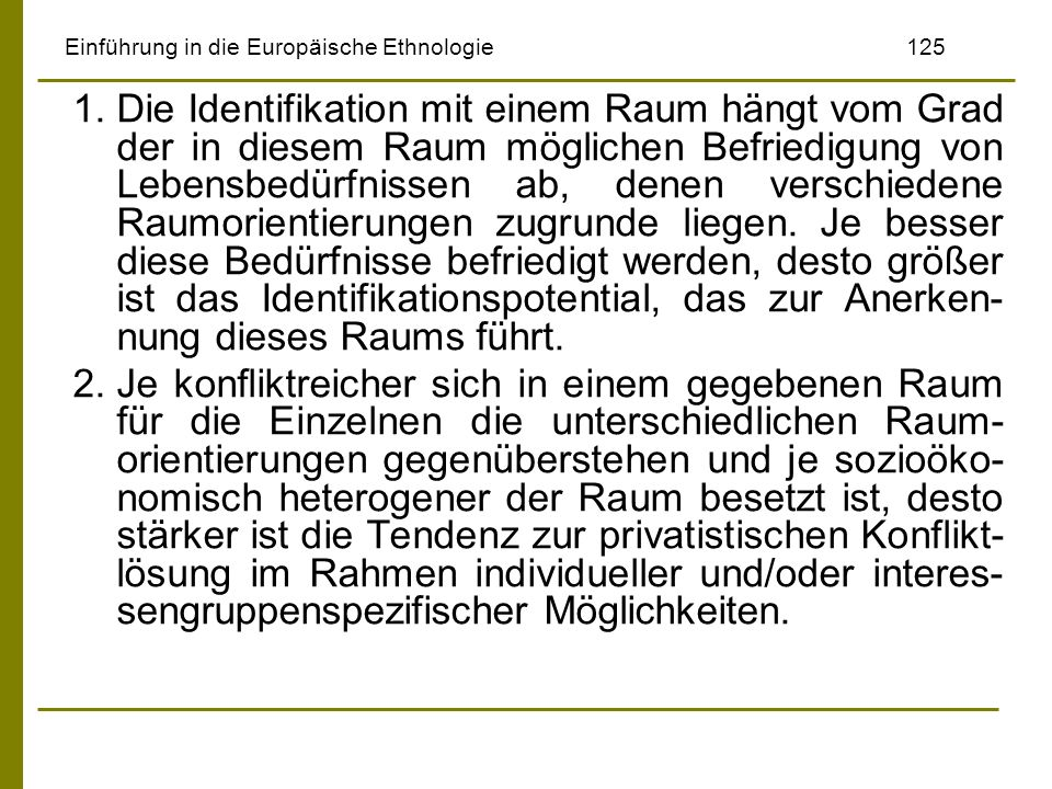 Einführung in die Europäische Ethnologie125 1.Die Identifikation mit einem Raum hängt vom Grad der in diesem Raum möglichen Befriedigung von Lebensbed