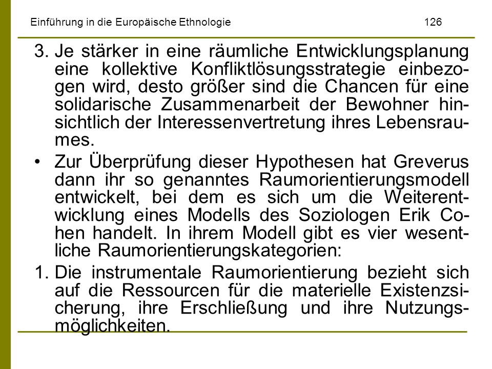Einführung in die Europäische Ethnologie126 3.Je stärker in eine räumliche Entwicklungsplanung eine kollektive Konfliktlösungsstrategie einbezo- gen w