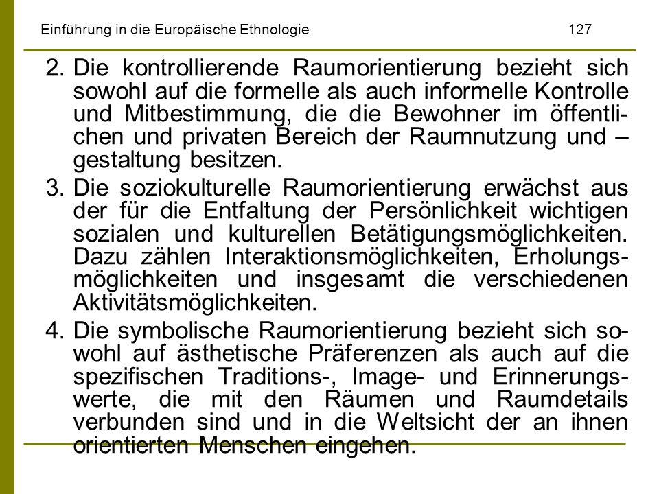 Einführung in die Europäische Ethnologie127 2.Die kontrollierende Raumorientierung bezieht sich sowohl auf die formelle als auch informelle Kontrolle