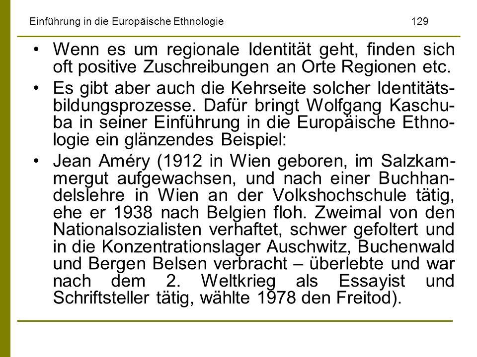 Einführung in die Europäische Ethnologie129 Wenn es um regionale Identität geht, finden sich oft positive Zuschreibungen an Orte Regionen etc. Es gibt