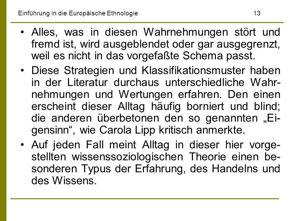 Einführung in die Europäische Ethnologie13 Alles, was in diesen Wahrnehmungen stört und fremd ist, wird ausgeblendet oder gar ausgegrenzt, weil es nic