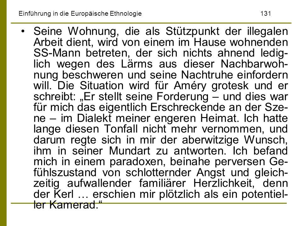 Einführung in die Europäische Ethnologie131 Seine Wohnung, die als Stützpunkt der illegalen Arbeit dient, wird von einem im Hause wohnenden SS-Mann be