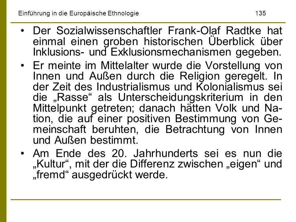 Einführung in die Europäische Ethnologie135 Der Sozialwissenschaftler Frank-Olaf Radtke hat einmal einen groben historischen Überblick über Inklusions