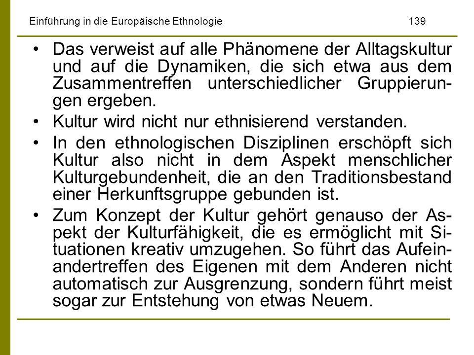 Einführung in die Europäische Ethnologie139 Das verweist auf alle Phänomene der Alltagskultur und auf die Dynamiken, die sich etwa aus dem Zusammentre