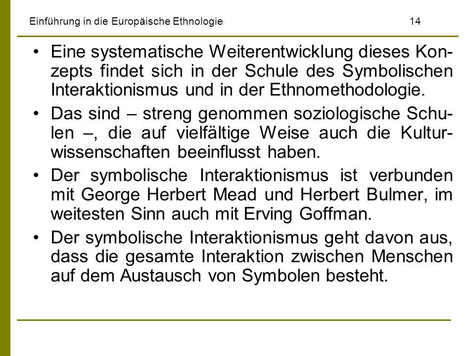 Einführung in die Europäische Ethnologie14 Eine systematische Weiterentwicklung dieses Kon- zepts findet sich in der Schule des Symbolischen Interakti