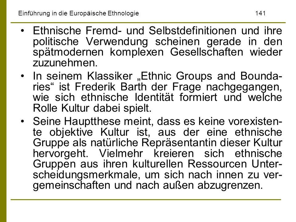 Einführung in die Europäische Ethnologie141 Ethnische Fremd- und Selbstdefinitionen und ihre politische Verwendung scheinen gerade in den spätmodernen