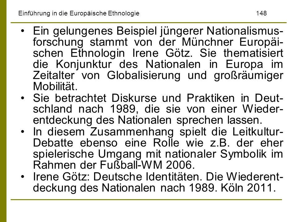 Einführung in die Europäische Ethnologie148 Ein gelungenes Beispiel jüngerer Nationalismus- forschung stammt von der Münchner Europäi- schen Ethnologi
