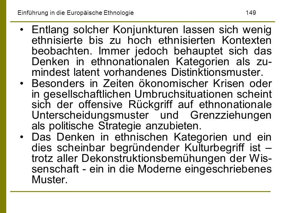 Einführung in die Europäische Ethnologie149 Entlang solcher Konjunkturen lassen sich wenig ethnisierte bis zu hoch ethnisierten Kontexten beobachten.