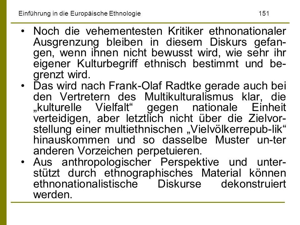 Einführung in die Europäische Ethnologie151 Noch die vehementesten Kritiker ethnonationaler Ausgrenzung bleiben in diesem Diskurs gefan- gen, wenn ihn