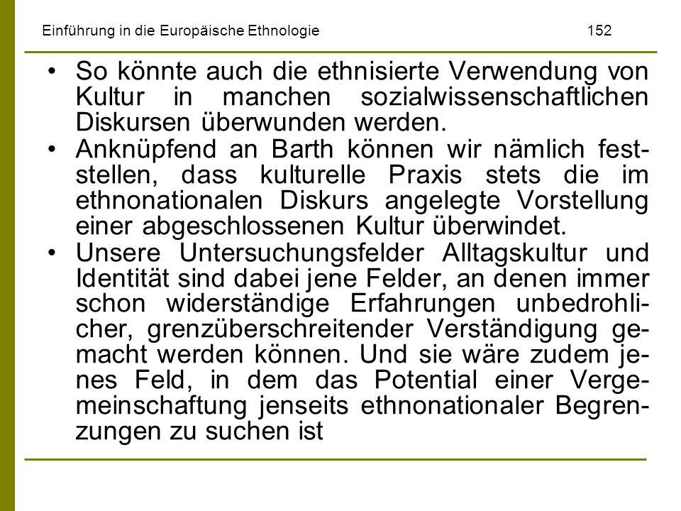 Einführung in die Europäische Ethnologie152 So könnte auch die ethnisierte Verwendung von Kultur in manchen sozialwissenschaftlichen Diskursen überwun