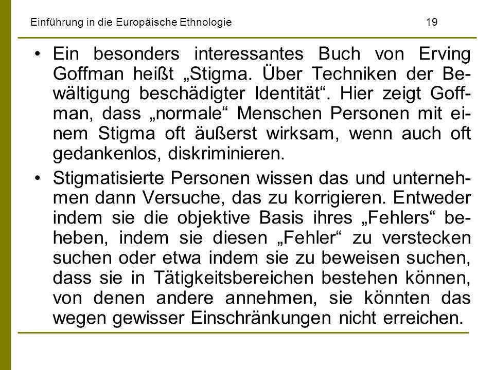 Einführung in die Europäische Ethnologie19 Ein besonders interessantes Buch von Erving Goffman heißt Stigma. Über Techniken der Be- wältigung beschädi