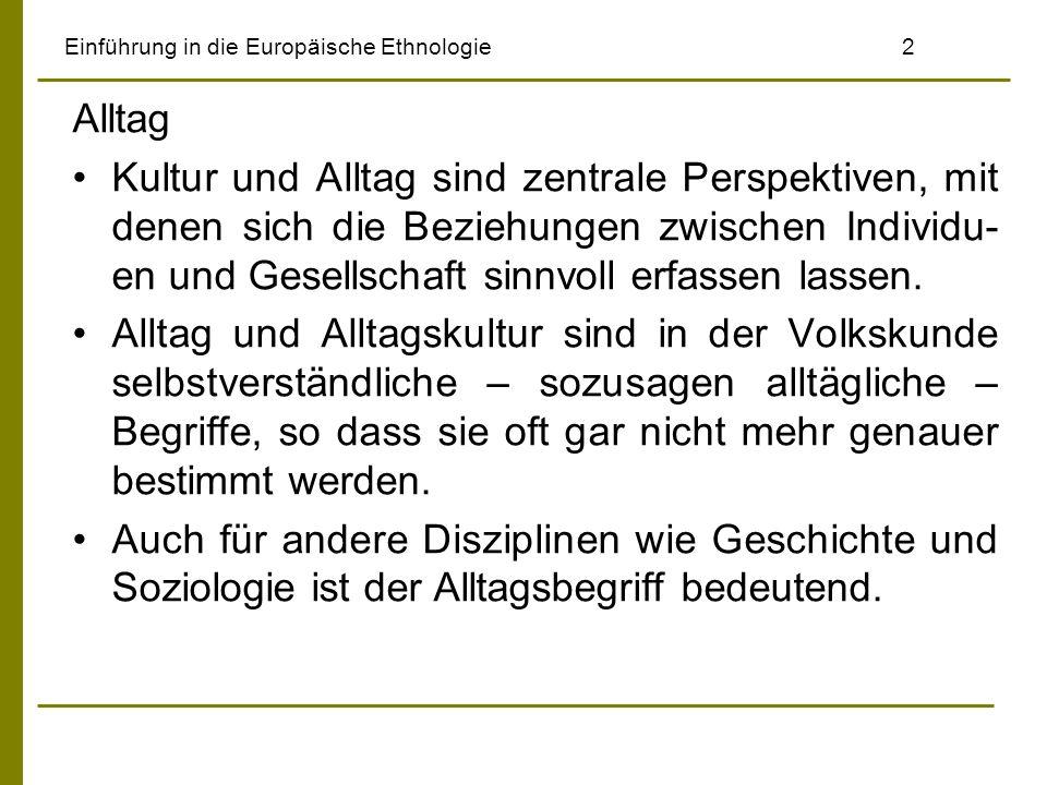 Einführung in die Europäische Ethnologie3 In der Volkskunde gibt es schon früh Hinweise auf die Beschäftigung mit dem Alltag, so kann man bei Wilhelm Heinrich Riehl fündig werden, der über alltägliches Daseyn schrieb.