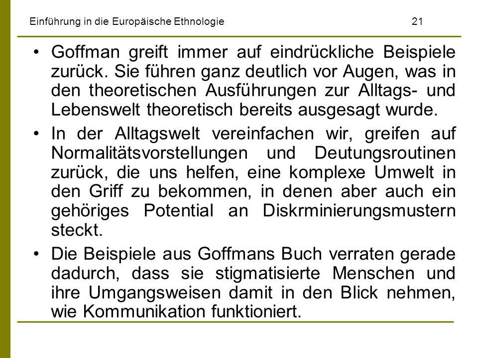 Einführung in die Europäische Ethnologie21 Goffman greift immer auf eindrückliche Beispiele zurück. Sie führen ganz deutlich vor Augen, was in den the