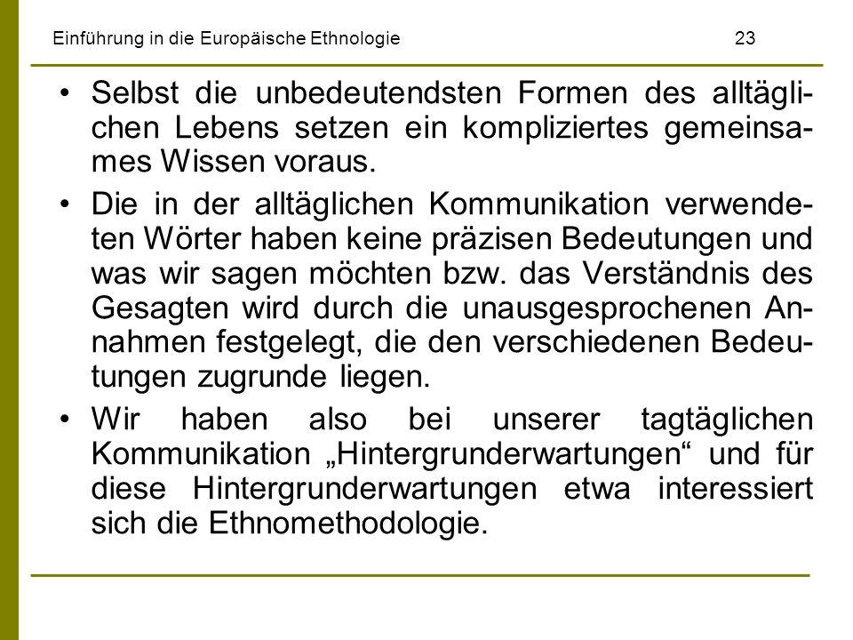 Einführung in die Europäische Ethnologie23 Selbst die unbedeutendsten Formen des alltägli- chen Lebens setzen ein kompliziertes gemeinsa- mes Wissen v