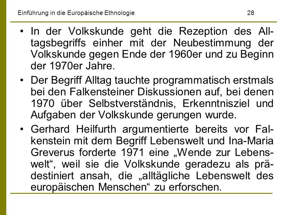 Einführung in die Europäische Ethnologie28 In der Volkskunde geht die Rezeption des All- tagsbegriffs einher mit der Neubestimmung der Volkskunde gege