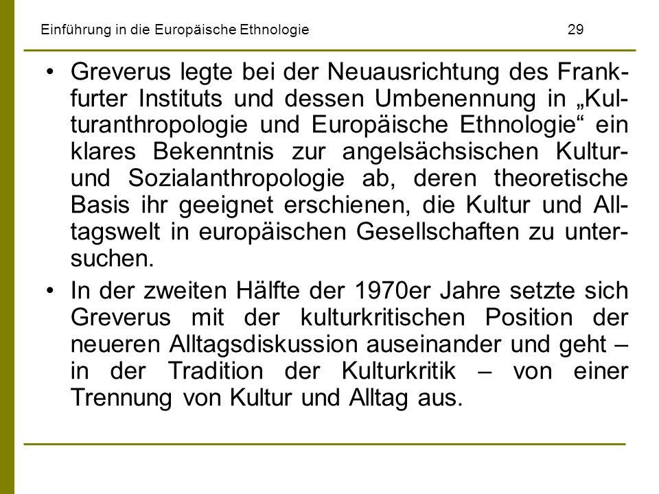Einführung in die Europäische Ethnologie29 Greverus legte bei der Neuausrichtung des Frank- furter Instituts und dessen Umbenennung in Kul- turanthrop