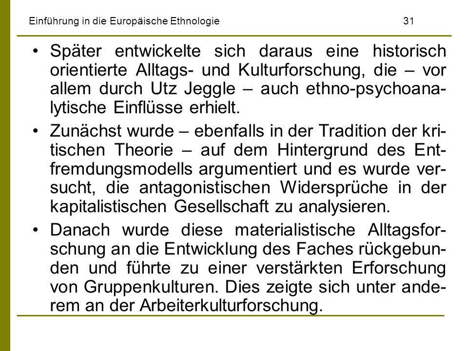 Einführung in die Europäische Ethnologie31 Später entwickelte sich daraus eine historisch orientierte Alltags- und Kulturforschung, die – vor allem du