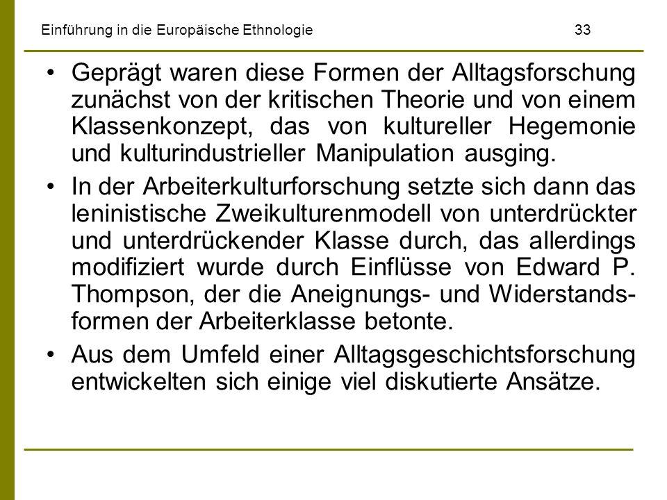 Einführung in die Europäische Ethnologie33 Geprägt waren diese Formen der Alltagsforschung zunächst von der kritischen Theorie und von einem Klassenko