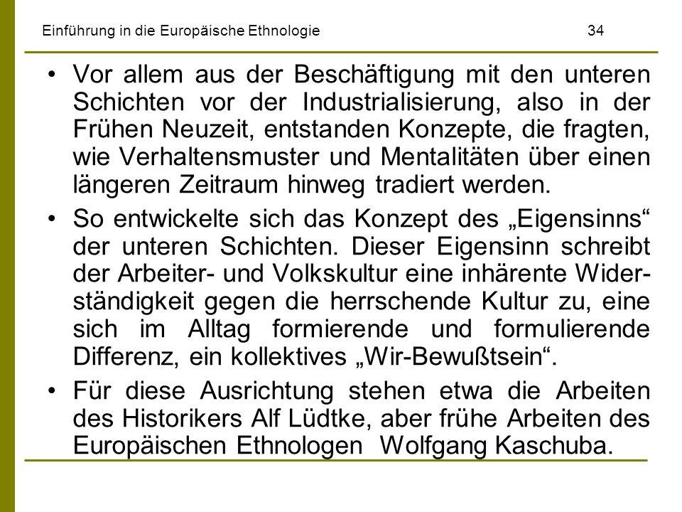 Einführung in die Europäische Ethnologie34 Vor allem aus der Beschäftigung mit den unteren Schichten vor der Industrialisierung, also in der Frühen Ne