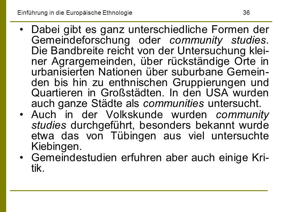 Einführung in die Europäische Ethnologie36 Dabei gibt es ganz unterschiedliche Formen der Gemeindeforschung oder community studies. Die Bandbreite rei
