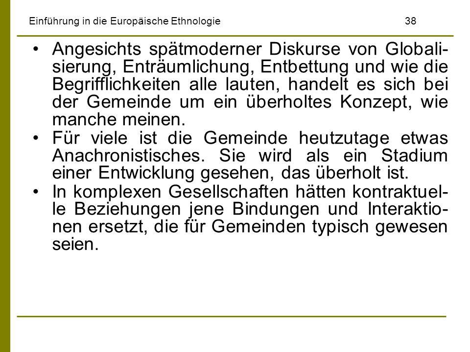 Einführung in die Europäische Ethnologie38 Angesichts spätmoderner Diskurse von Globali- sierung, Enträumlichung, Entbettung und wie die Begrifflichke