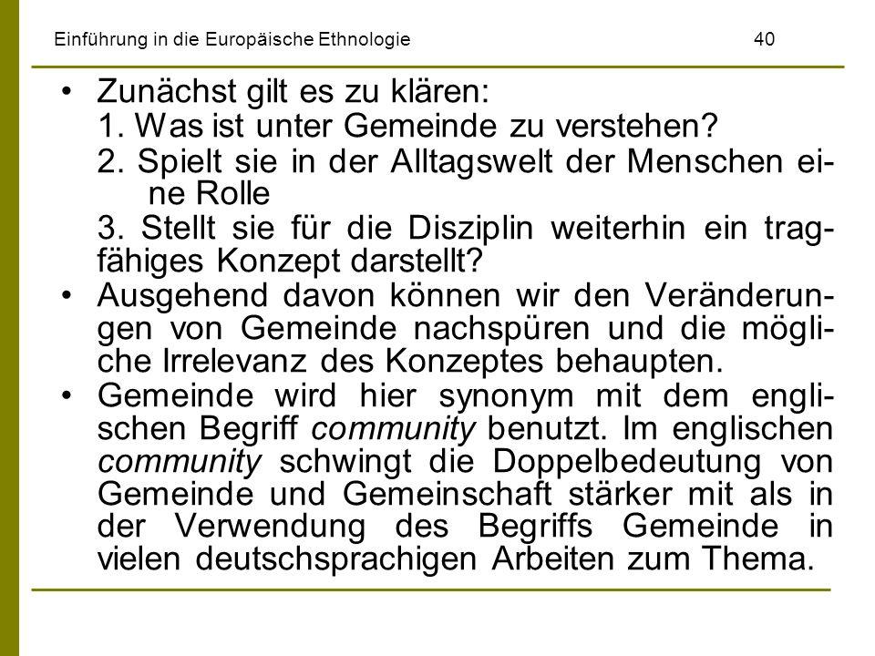 Einführung in die Europäische Ethnologie40 Zunächst gilt es zu klären: 1. Was ist unter Gemeinde zu verstehen? 2. Spielt sie in der Alltagswelt der Me