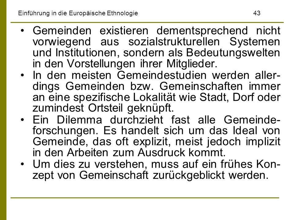 Einführung in die Europäische Ethnologie43 Gemeinden existieren dementsprechend nicht vorwiegend aus sozialstrukturellen Systemen und Institutionen, s